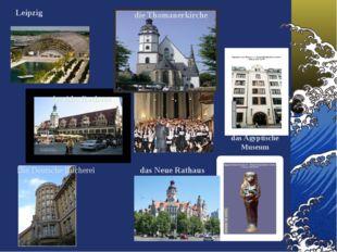 das Alte Rathaus Leipzig die Thomanerkirche das Ägyptische Museum das Neue Ra