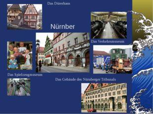 Das Dürerhaus Das Verkehrsmuseum Das Spielzeugmuseum Das Gebäude des Nürnberg