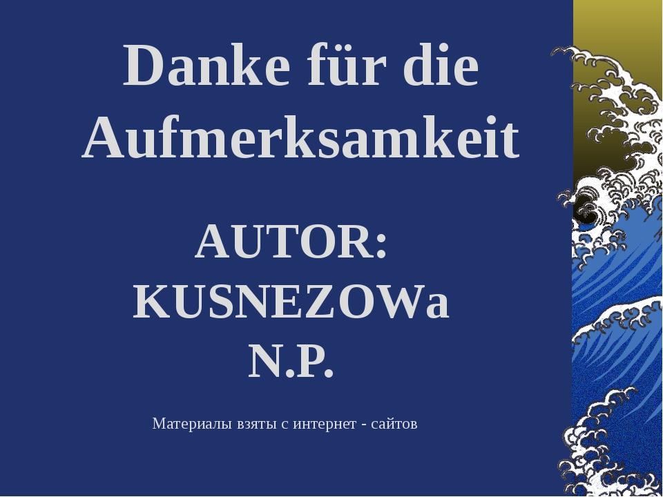 AUTOR: KUSNEZOWа N.P. Danke für die Aufmerksamkeit Материалы взяты с интерне...