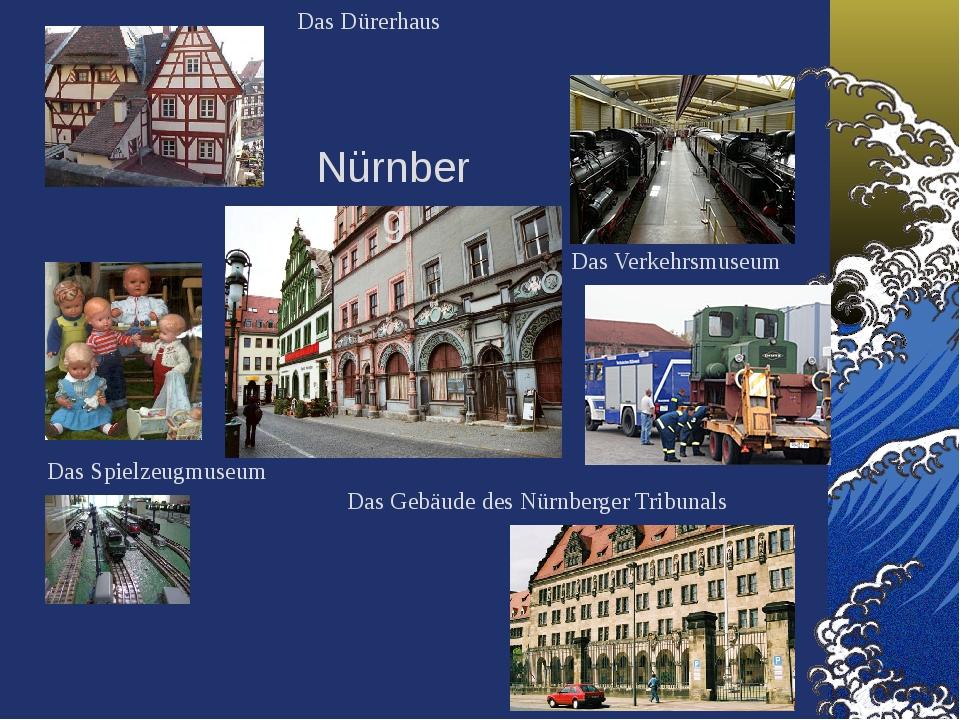 Das Dürerhaus Das Verkehrsmuseum Das Spielzeugmuseum Das Gebäude des Nürnberg...