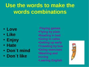 Use the words to make the words combinations Love Like Enjoy Hate Don`t mind
