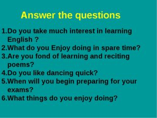 Answer the questions Do you take much interest in learning English ? What do