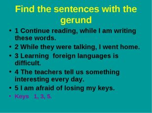 Find the sentences with the gerund 1 Continue reading, while I am writing the