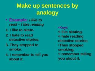 Make up sentences by analogy Example: I like to read – I like reading 1. I li