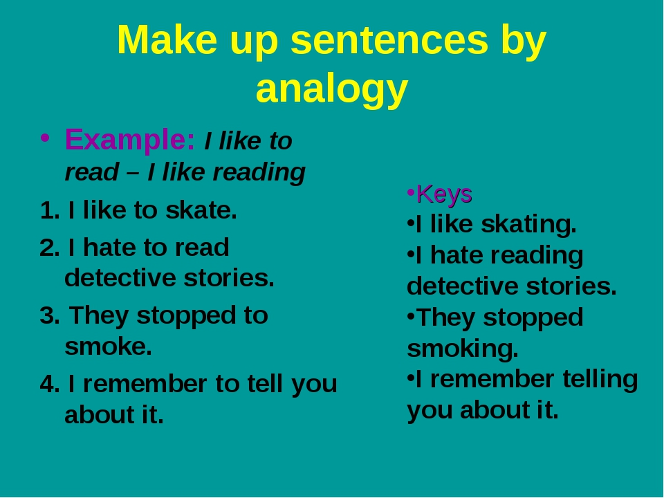 Make up sentences by analogy Example: I like to read – I like reading 1. I li...