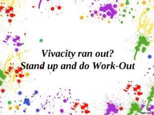 Vivacity ran out? Stand up and do Work-Out