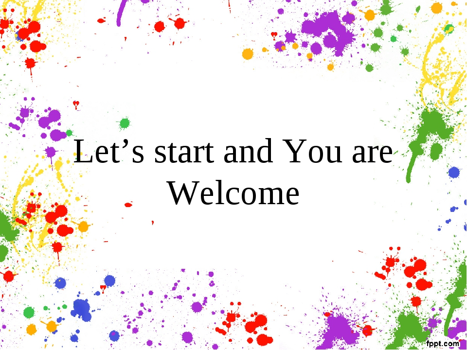 Let's start and You are Welcome