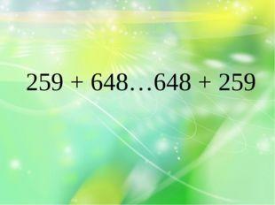 259 + 648…648 + 259