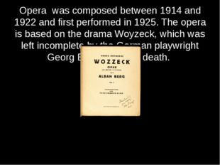 Opera was composed between 1914 and 1922 and first performed in 1925. The ope