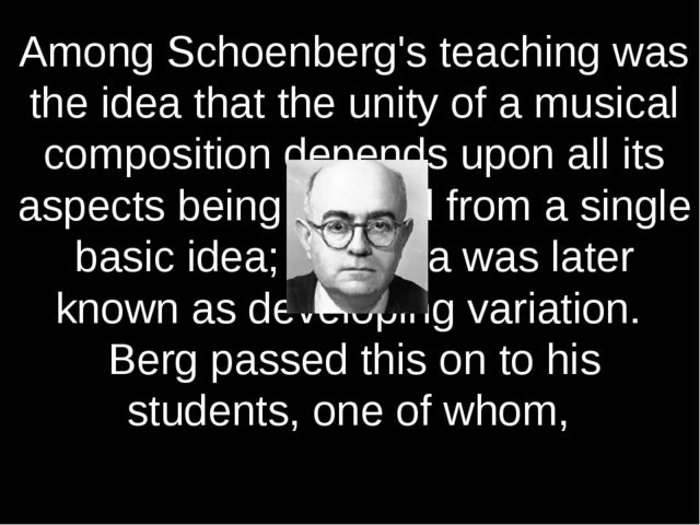 Among Schoenberg's teaching was the idea that the unity of a musical composit...