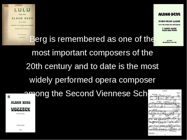 Berg is remembered as one of the most important composers of the 20th centur...