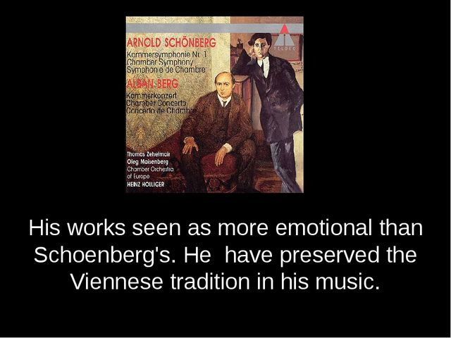 His works seen as more emotional than Schoenberg's. He have preserved the Vi...