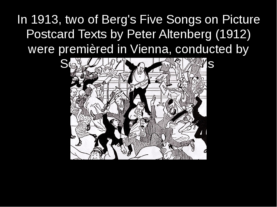 In 1913, two of Berg's Five Songs on Picture Postcard Texts by Peter Altenber...
