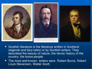 Scottish literature is the literature written in Scotland (legends and fairy