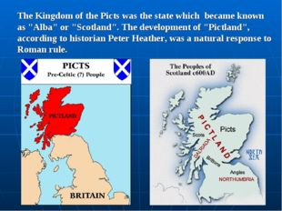 "The Kingdom of the Picts was the state which became known as ""Alba"" or ""Scotl"