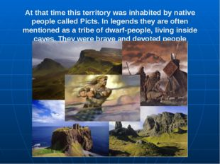 At that time this territory was inhabited by native people called Picts. In l