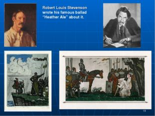 "* * Robert Louis Stevenson wrote his famous ballad ""Heather Ale"" about it."