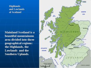Highlands and Lowlands of Scotland Mainland Scotland is a beautiful mountaino