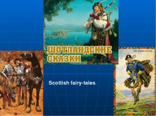 Scottish fairy-tales.