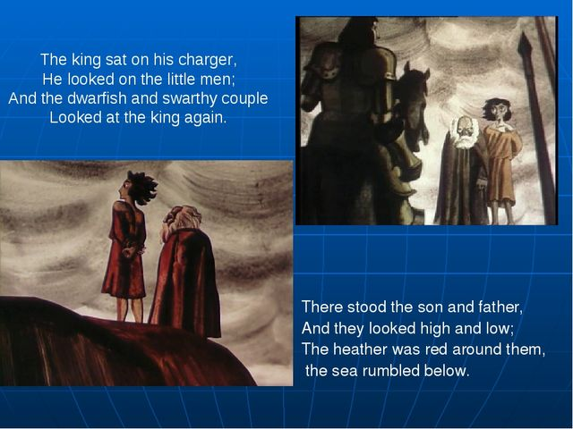 The king sat on his charger, He looked on the little men; And the dwarfish an...