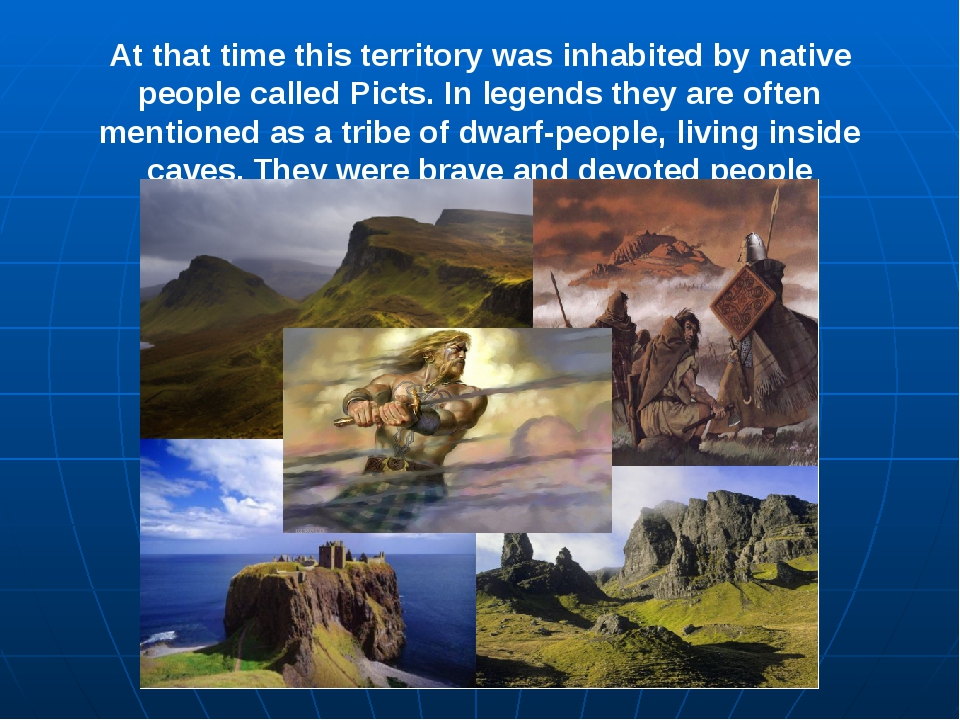 At that time this territory was inhabited by native people called Picts. In l...