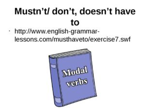 Mustn't/ don't, doesn't have to http://www.english-grammar-lessons.com/mustha