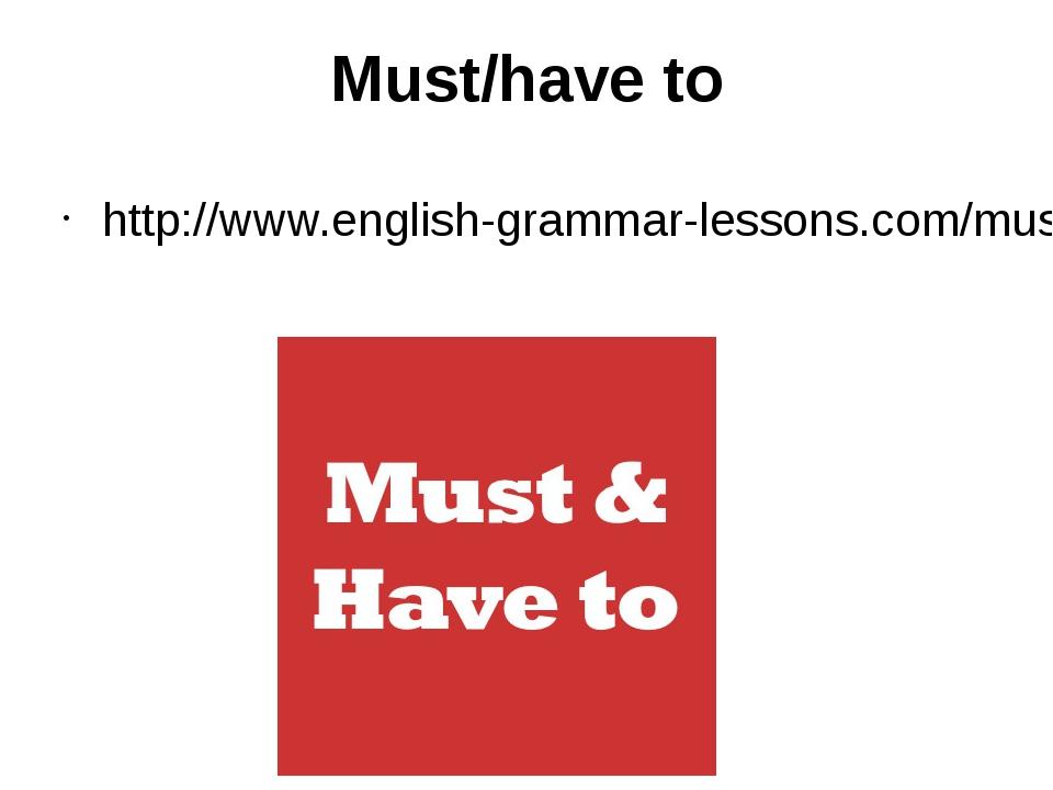 Must/have to http://www.english-grammar-lessons.com/musthaveto/exercise9.swf