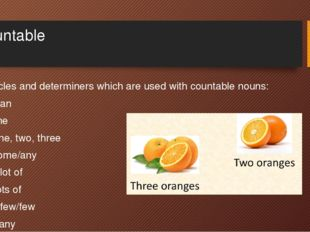 Countable Articles and determiners which are used with countable nouns: A/an