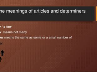 Some meanings of articles and determiners Few / a few Few means not many A fe