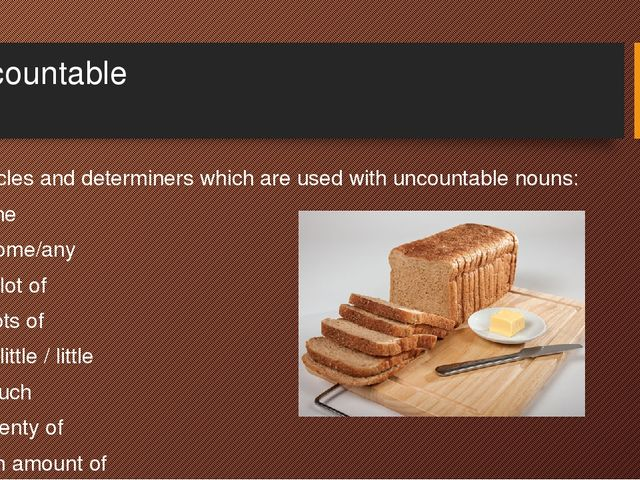 Uncountable Articles and determiners which are used with uncountable nouns: T...