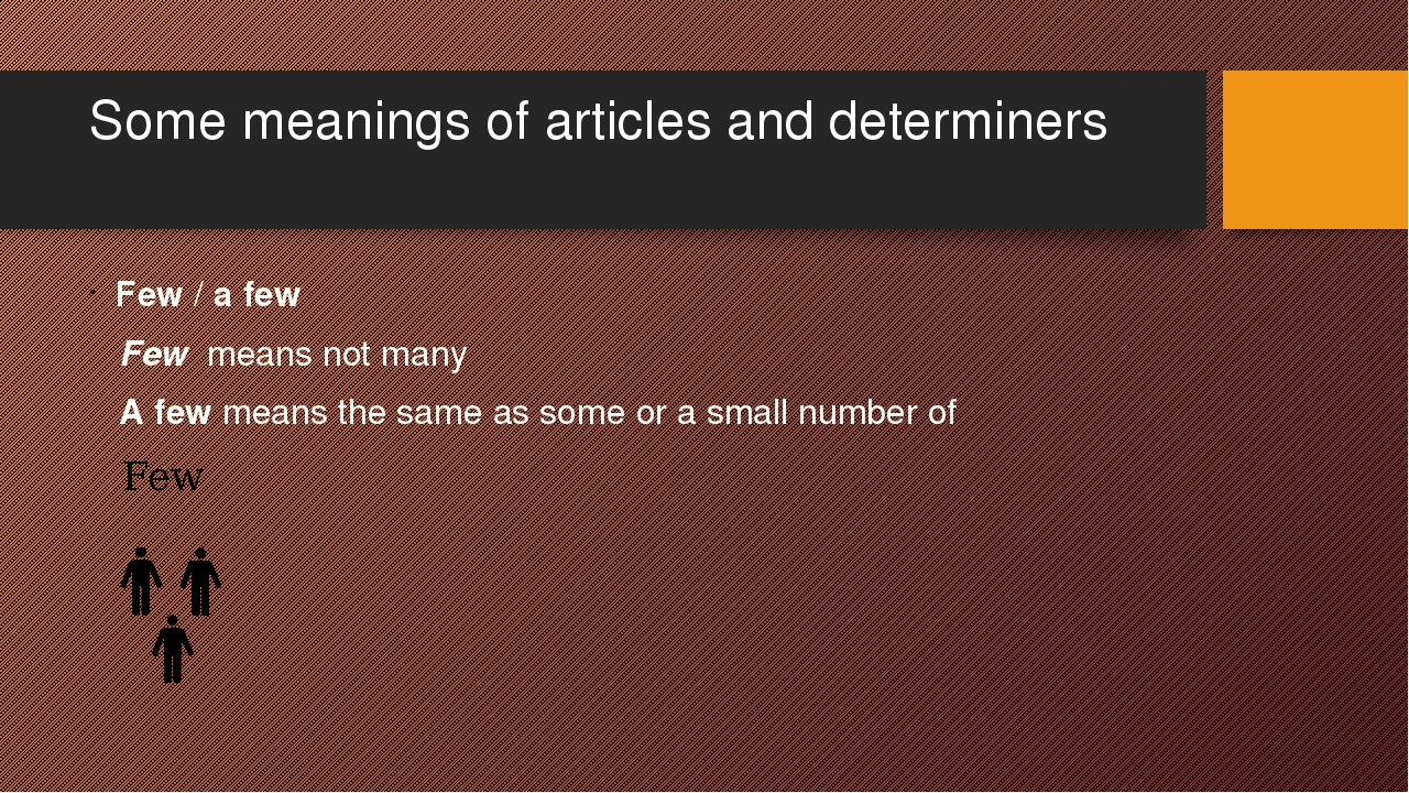 Some meanings of articles and determiners Few / a few Few means not many A fe...