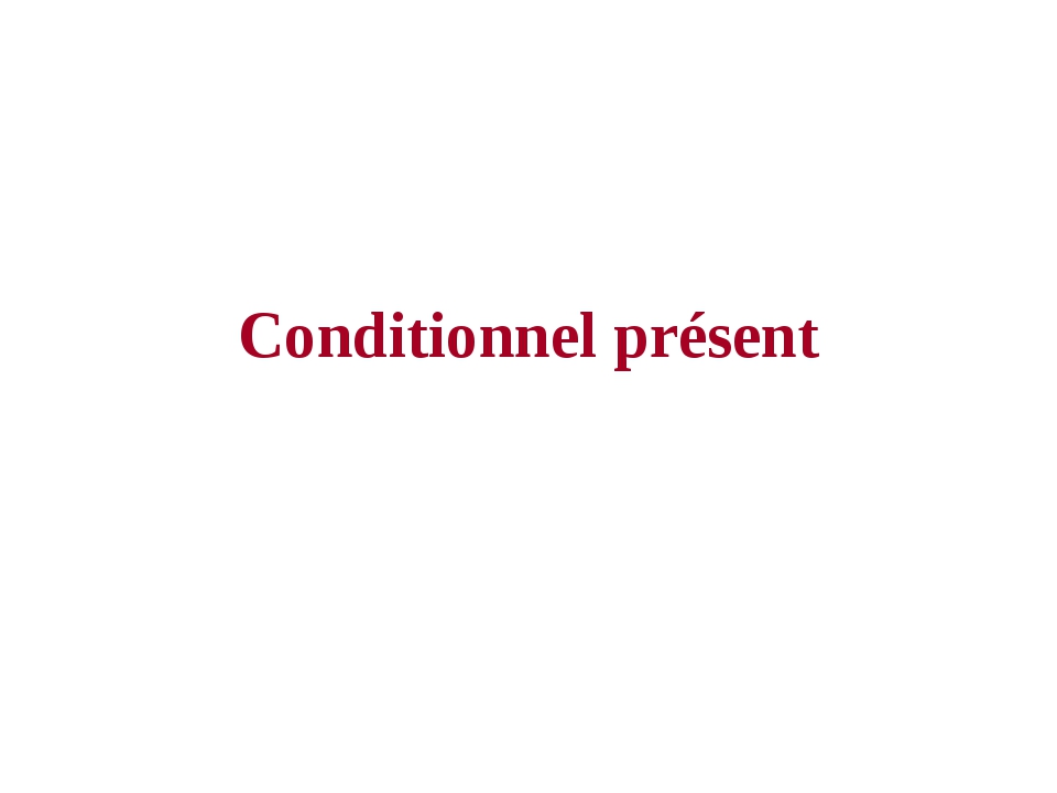 Conditionnel présent