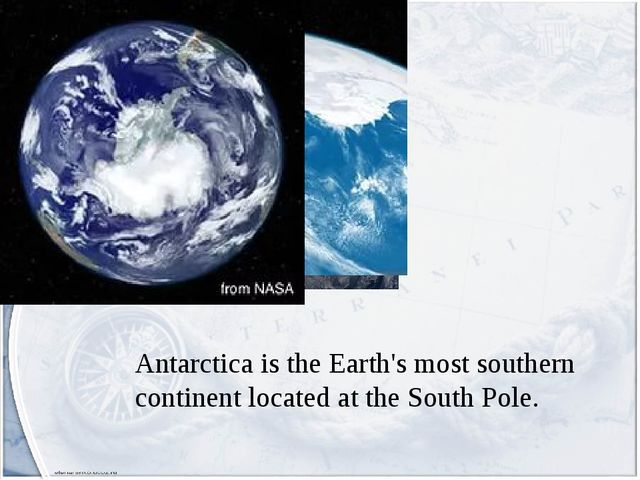 Antarctica is the Earth's most southern continent located at the South Pole.