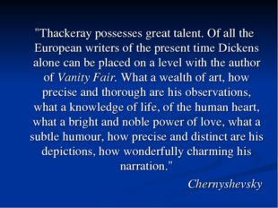 """""""Thackeray possesses great talent. Of all the European writers of the presen"""