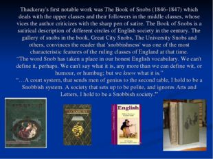 Thackeray's first notable work was The Book of Snobs (1846-1847) which deals