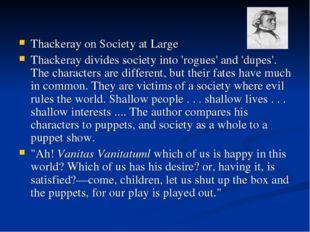 Thackeray on Society at Large Thackeray divides society into 'rogues' and 'du