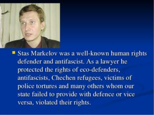 Stas Markelov was a well-known human rights defender and antifascist. As a la