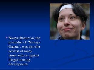 "Nastya Baburova, the journalist of ""Novaya Gazeta"", was also the activist of"