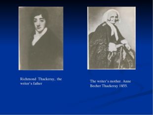Richmond Thackeray, the writer's father The writer's mother. Anne Becher Thac