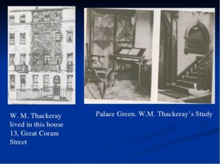 W. M. Thackeray lived in this house 13, Great Coram Street Palace Green. W.M.