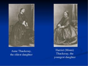 Anne Thackeray, the eldest daughter Harriet (Minni) Thackeray, the youngest d