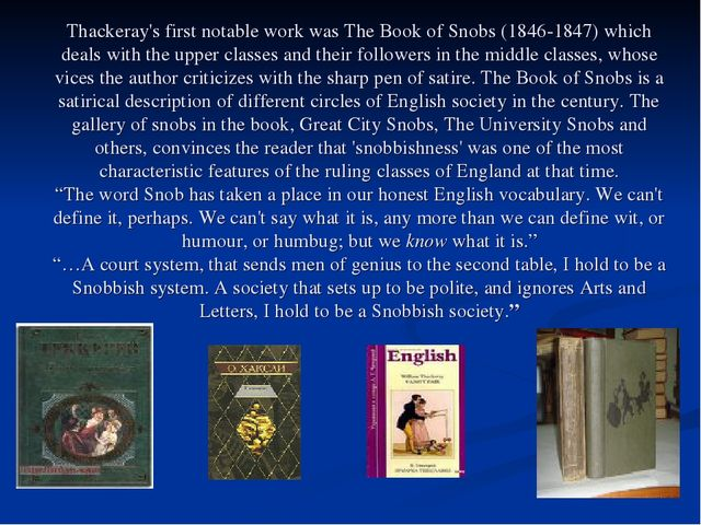 Thackeray's first notable work was The Book of Snobs (1846-1847) which deals...