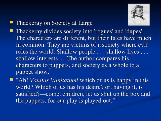 Thackeray on Society at Large Thackeray divides society into 'rogues' and 'du...