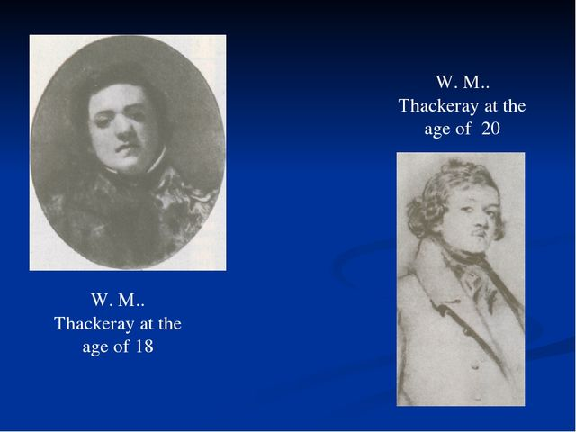 W. M.. Thackeray at the age of 18 W. M.. Thackeray at the age of 20