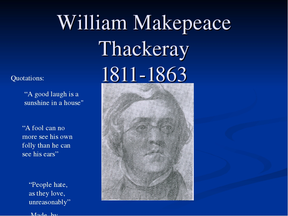 """William Makepeace Thackeray 1811-1863 """"A good laugh is a sunshine in a house""""..."""