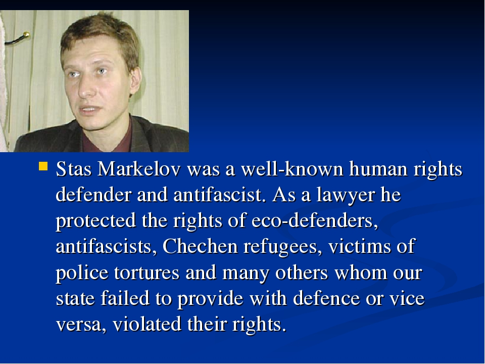 Stas Markelov was a well-known human rights defender and antifascist. As a la...