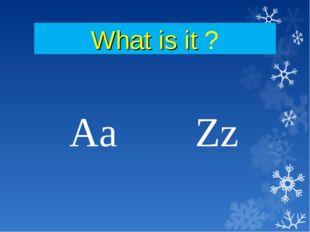 What is it ? Aa Zz