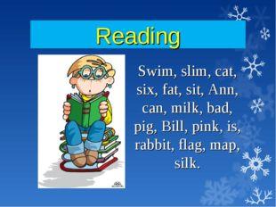 Reading Swim, slim, cat, six, fat, sit, Ann, can, milk, bad, pig, Bill, pink,