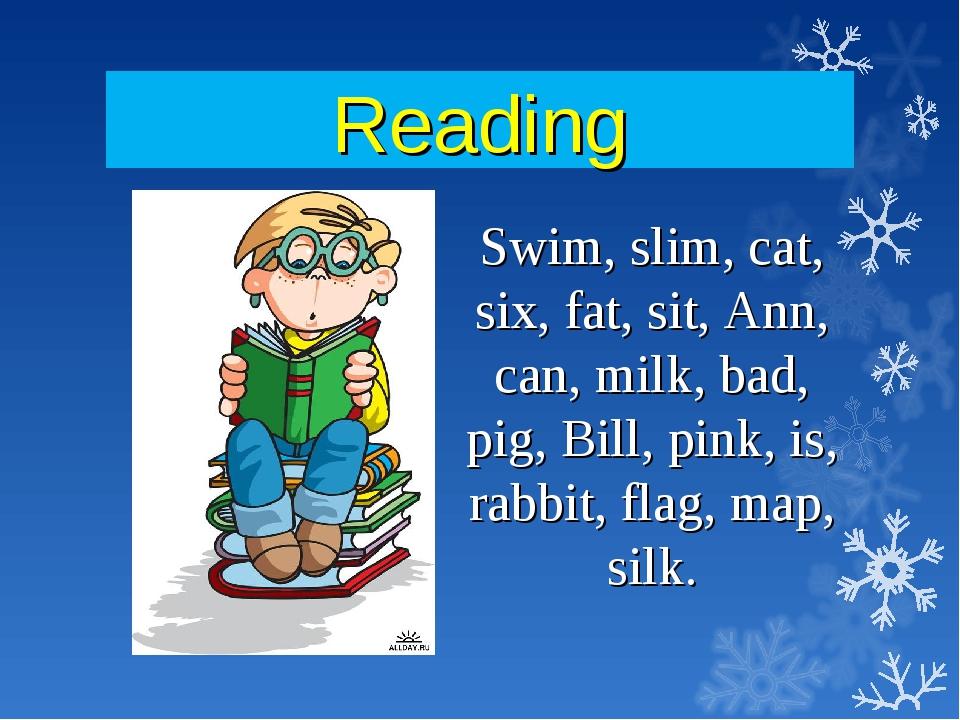 Reading Swim, slim, cat, six, fat, sit, Ann, can, milk, bad, pig, Bill, pink,...