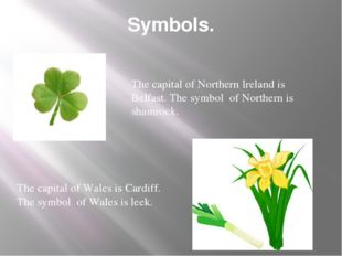 Symbols. The capital of Wales is Cardiff. The symbol of Wales is leek. The ca
